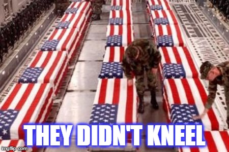 THEY DIDN'T KNEEL | image tagged in memes,american soldiers,kneel,kneeling during the anthem,american national anthem | made w/ Imgflip meme maker