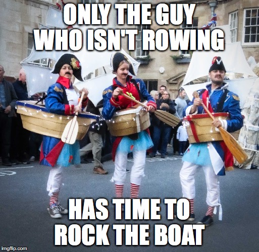 Rock that Boat Baby | ONLY THE GUY WHO ISN'T ROWING HAS TIME TO ROCK THE BOAT | image tagged in boat,stamford uk,rowing,rock the boat | made w/ Imgflip meme maker