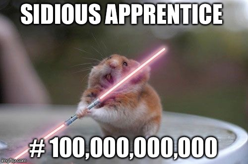 Star Wars hamster | SIDIOUS APPRENTICE # 100,000,000,000 | image tagged in star wars hamster | made w/ Imgflip meme maker