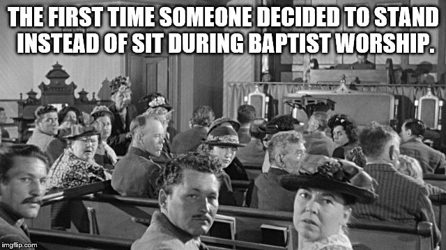 THE FIRST TIME SOMEONE DECIDED TO STAND INSTEAD OF SIT DURING BAPTIST WORSHIP. | image tagged in church stare | made w/ Imgflip meme maker