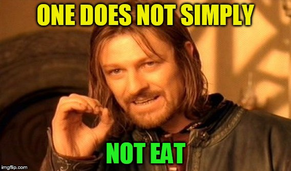 One Does Not Simply Meme | ONE DOES NOT SIMPLY NOT EAT | image tagged in memes,one does not simply | made w/ Imgflip meme maker