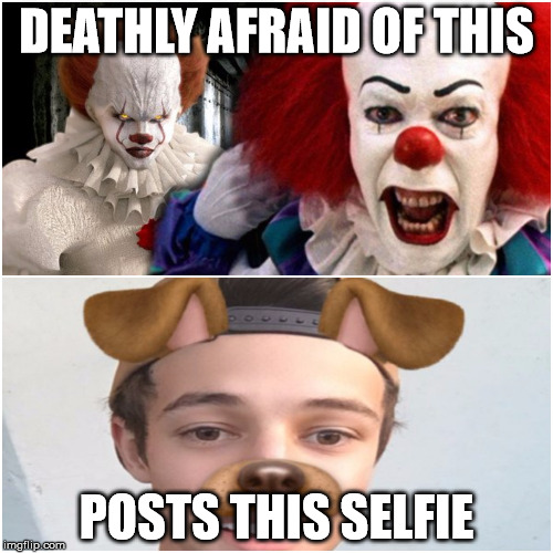 In Fear | DEATHLY AFRAID OF THIS POSTS THIS SELFIE | image tagged in pennywise,selfie | made w/ Imgflip meme maker