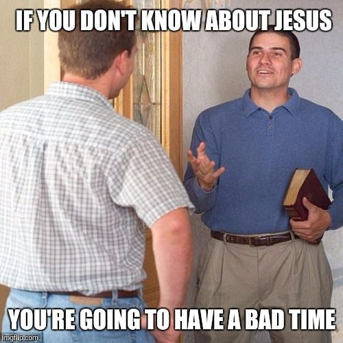 IF YOU DON'T KNOW ABOUT JESUS YOU'RE GOING TO HAVE A BAD TIME | made w/ Imgflip meme maker