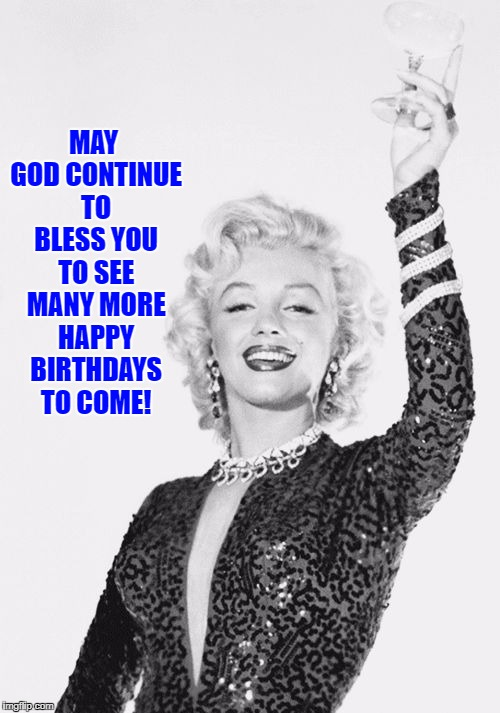 Cheers craziness 3 | MAY GOD CONTINUE TO BLESS YOU TO SEE MANY MORE HAPPY BIRTHDAYS TO COME! | image tagged in cheers craziness 3 | made w/ Imgflip meme maker