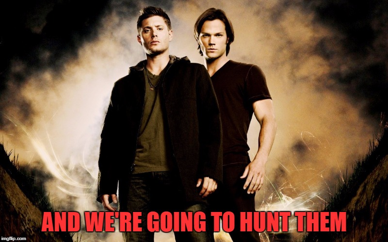 AND WE'RE GOING TO HUNT THEM | made w/ Imgflip meme maker