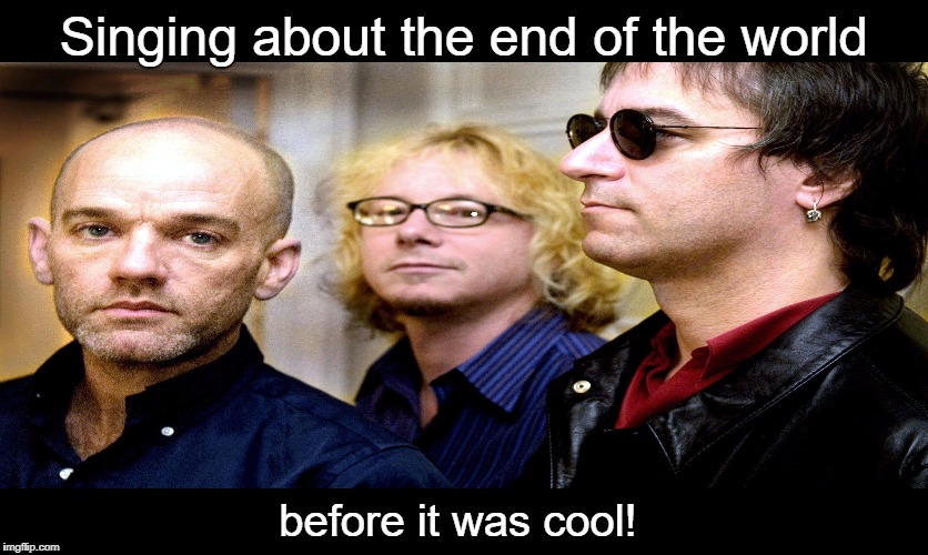 And they felt fine too!  | Singing about the end of the world before it was cool! | image tagged in rem,the end of the world,the end is near,memes | made w/ Imgflip meme maker