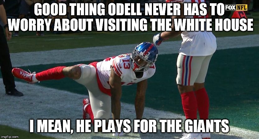 NOT A CHANCE, ODELL | GOOD THING ODELL NEVER HAS TO WORRY ABOUT VISITING THE WHITE HOUSE I MEAN, HE PLAYS FOR THE GIANTS | image tagged in nfl,nfl memes,ny giants,take a knee | made w/ Imgflip meme maker