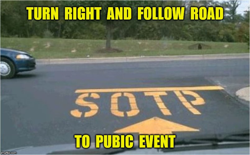 TURN  RIGHT  AND  FOLLOW  ROAD TO  PUBIC  EVENT | made w/ Imgflip meme maker