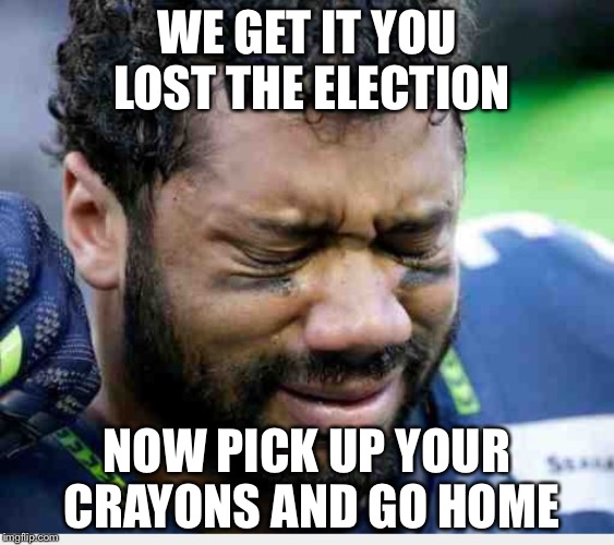 WE GET IT YOU LOST THE ELECTION NOW PICK UP YOUR CRAYONS AND GO HOME | image tagged in crybaby | made w/ Imgflip meme maker