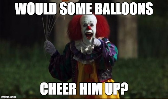 WOULD SOME BALLOONS CHEER HIM UP? | made w/ Imgflip meme maker