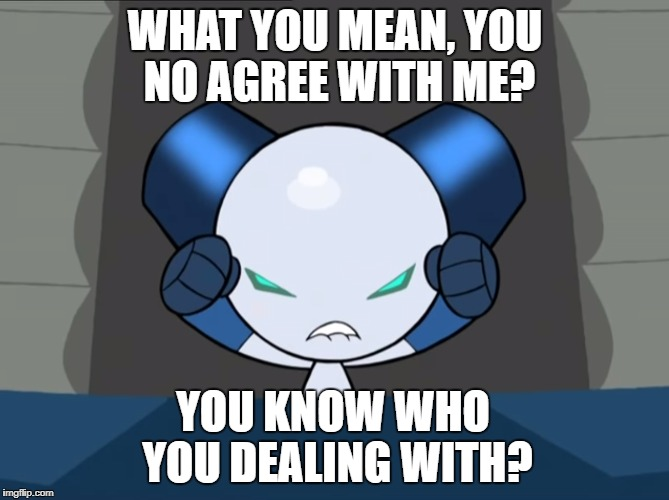 Robotboy Snaps | WHAT YOU MEAN, YOU NO AGREE WITH ME? YOU KNOW WHO YOU DEALING WITH? | image tagged in cartoon network,obscure,robot,boy | made w/ Imgflip meme maker