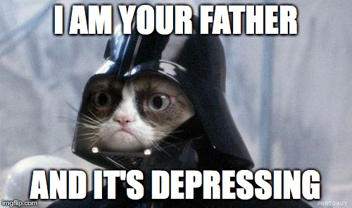 Grumpy Cat Star Wars Meme | I AM YOUR FATHER AND IT'S DEPRESSING | image tagged in memes,grumpy cat star wars,grumpy cat | made w/ Imgflip meme maker