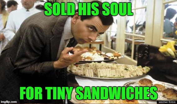 SOLD HIS SOUL FOR TINY SANDWICHES | made w/ Imgflip meme maker