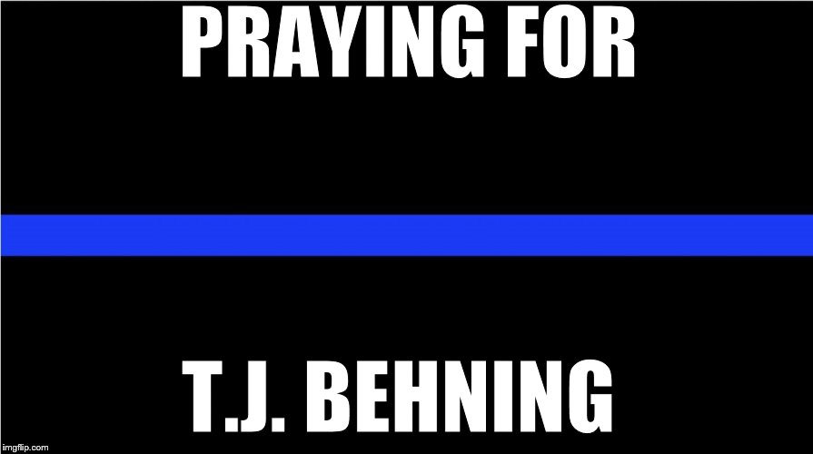 Thin blue line | PRAYING FOR T.J. BEHNING | image tagged in thin blue line | made w/ Imgflip meme maker