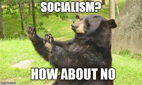 SOCIALISM? | made w/ Imgflip meme maker