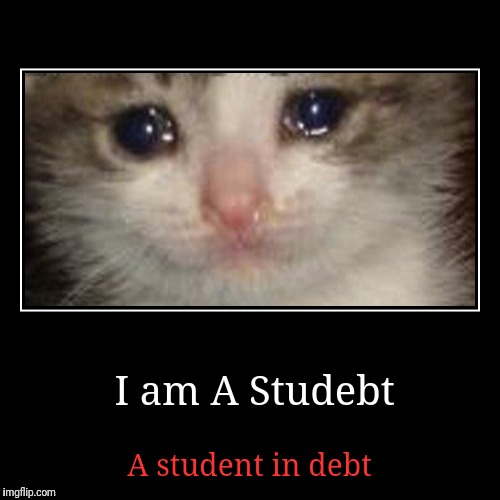 Im a studebt what about you ?? | I am A Studebt | A student in debt | image tagged in funny,demotivationals,student loans,kim jong un crying,ifunny,studebt | made w/ Imgflip demotivational maker