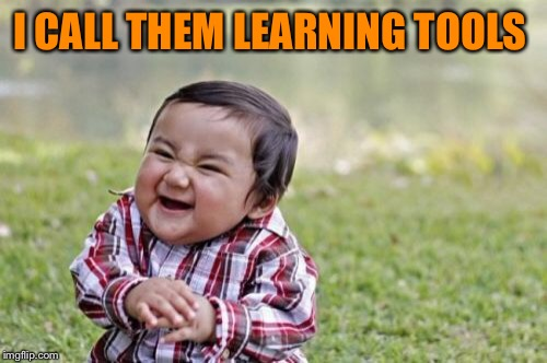 Evil Toddler Meme | I CALL THEM LEARNING TOOLS | image tagged in memes,evil toddler | made w/ Imgflip meme maker