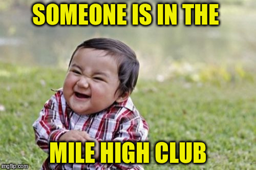 Evil Toddler Meme | SOMEONE IS IN THE MILE HIGH CLUB | image tagged in memes,evil toddler | made w/ Imgflip meme maker