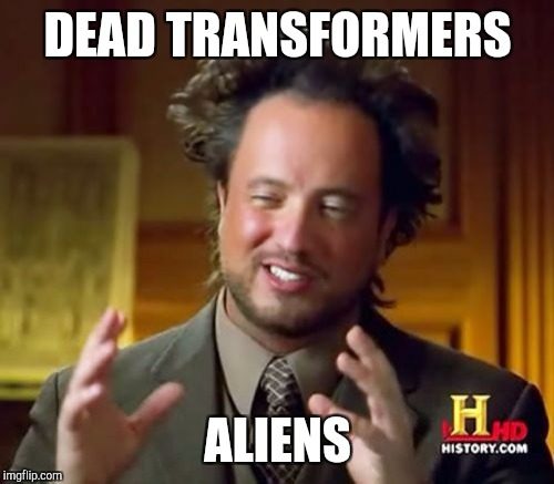 Ancient Aliens Meme | DEAD TRANSFORMERS ALIENS | image tagged in memes,ancient aliens | made w/ Imgflip meme maker