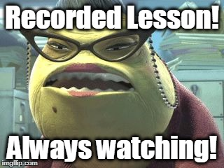 Recorded Lesson! Always watching! | image tagged in roz always watching | made w/ Imgflip meme maker