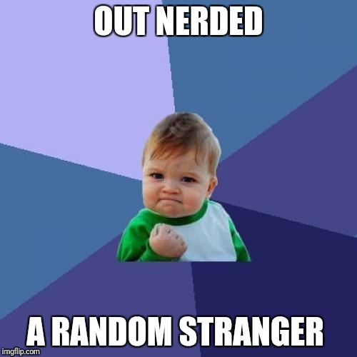 Success Kid Meme | OUT NERDED A RANDOM STRANGER | image tagged in memes,success kid | made w/ Imgflip meme maker