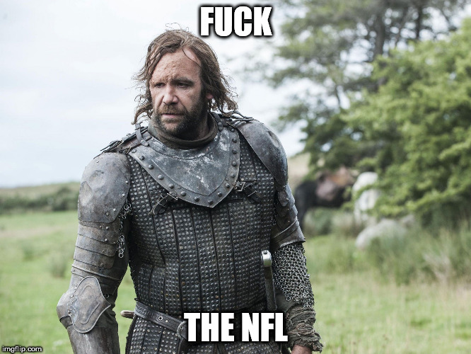 F**K THE NFL | image tagged in clegane | made w/ Imgflip meme maker