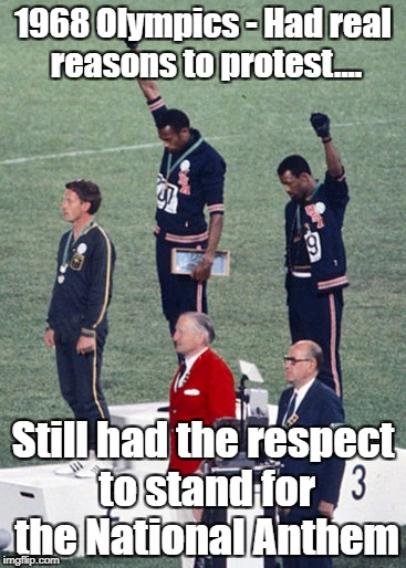 Real protesters | 1968 Olympics - Had real reasons to protest.... Still had the respect to stand for the National Anthem | image tagged in national anthem,protest,human rights,nfl | made w/ Imgflip meme maker