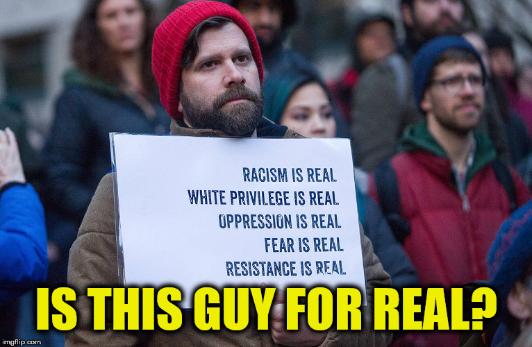 Will it ever end.... | IS THIS GUY FOR REAL? | image tagged in college liberal,liberal logic,retarded liberal protesters | made w/ Imgflip meme maker