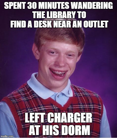Bad Luck Brian Meme | SPENT 30 MINUTES WANDERING THE LIBRARY TO FIND A DESK NEAR AN OUTLET LEFT CHARGER AT HIS DORM | image tagged in memes,bad luck brian | made w/ Imgflip meme maker