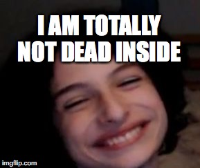 Totally Not Dead Inside | I AM TOTALLY NOT DEAD INSIDE | image tagged in finn wolfhard 2,finn wolfhard,finn,dead inside,totally not dead inside,memes | made w/ Imgflip meme maker