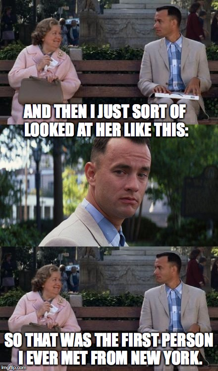 AND THEN I JUST SORT OF LOOKED AT HER LIKE THIS: SO THAT WAS THE FIRST PERSON I EVER MET FROM NEW YORK. | made w/ Imgflip meme maker