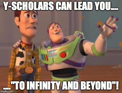 "X, X Everywhere Meme | Y-SCHOLARS CAN LEAD YOU.... ....""TO INFINITY AND BEYOND""! 