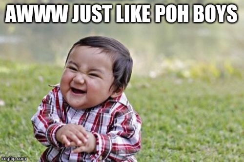 Evil Toddler Meme | AWWW JUST LIKE POH BOYS | image tagged in memes,evil toddler | made w/ Imgflip meme maker