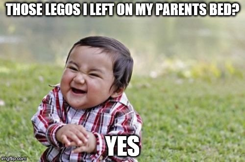 Evil Toddler Meme | THOSE LEGOS I LEFT ON MY PARENTS BED? YES | image tagged in memes,evil toddler | made w/ Imgflip meme maker