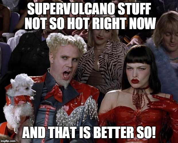 Mugatu So Hot Right Now Meme | SUPERVULCANO STUFF NOT SO HOT RIGHT NOW AND THAT IS BETTER SO! | image tagged in memes,mugatu so hot right now | made w/ Imgflip meme maker