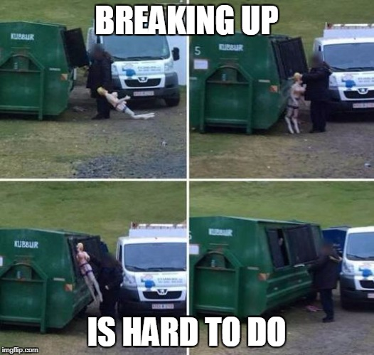 only the lonely  | BREAKING UP IS HARD TO DO | image tagged in breakup | made w/ Imgflip meme maker