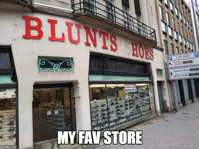 hoes n blunts | MY FAV STORE | image tagged in blunts | made w/ Imgflip meme maker
