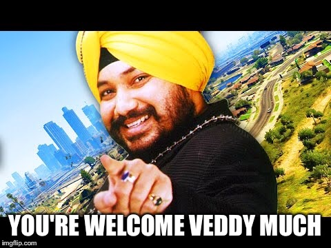 YOU'RE WELCOME VEDDY MUCH | made w/ Imgflip meme maker