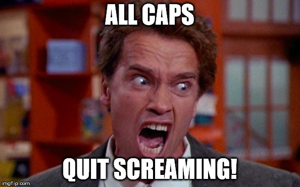 ALL CAPS QUIT SCREAMING! | made w/ Imgflip meme maker