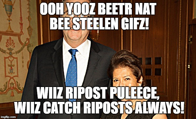 Yooz Beetr Nat mrs.bushy | OOH YOOZ BEETR NAT BEE STEELEN GIFZ! WIIZ RIPOST PULEECE, WIIZ CATCH RIPOSTS ALWAYS! | image tagged in yooz beetr nat mrsbushy | made w/ Imgflip meme maker