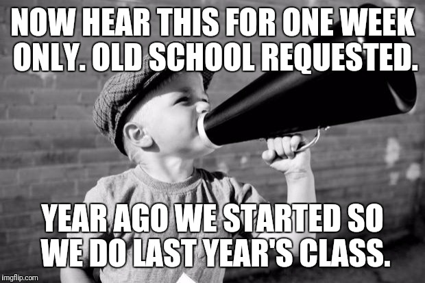 megaphone | NOW HEAR THIS FOR ONE WEEK ONLY. OLD SCHOOL REQUESTED. YEAR AGO WE STARTED SO WE DO LAST YEAR'S CLASS. | image tagged in megaphone | made w/ Imgflip meme maker