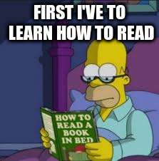 FIRST I'VE TO LEARN HOW TO READ | made w/ Imgflip meme maker