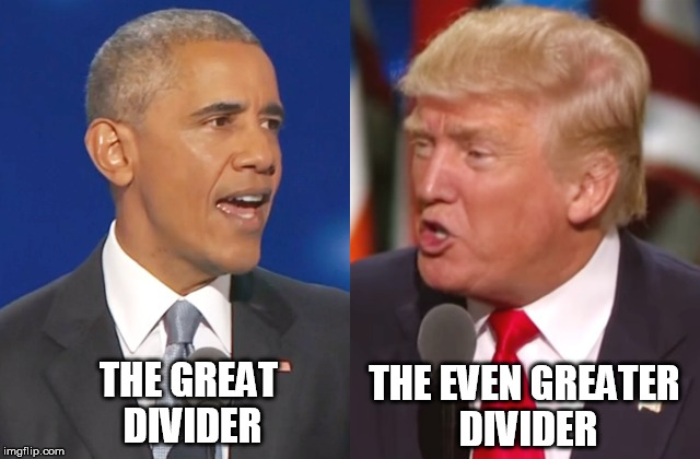 The Great Divider | THE GREAT DIVIDER THE EVEN GREATER DIVIDER | image tagged in obama,trump | made w/ Imgflip meme maker