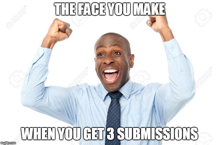 After 4 months of hard work on this site,I finally got them!Three submissions!!! | THE FACE YOU MAKE WHEN YOU GET 3 SUBMISSIONS | image tagged in memes,funny,3 submissions,three submissions,excited,happy | made w/ Imgflip meme maker