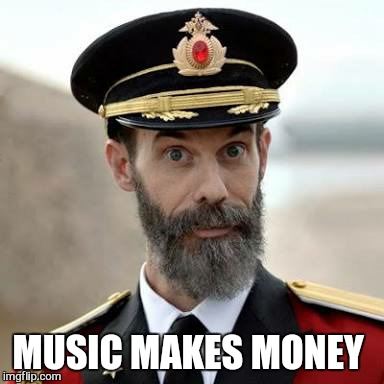 MUSIC MAKES MONEY | made w/ Imgflip meme maker