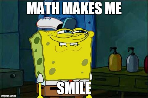 Dont You Squidward Meme | MATH MAKES ME SMILE | image tagged in memes,dont you squidward | made w/ Imgflip meme maker