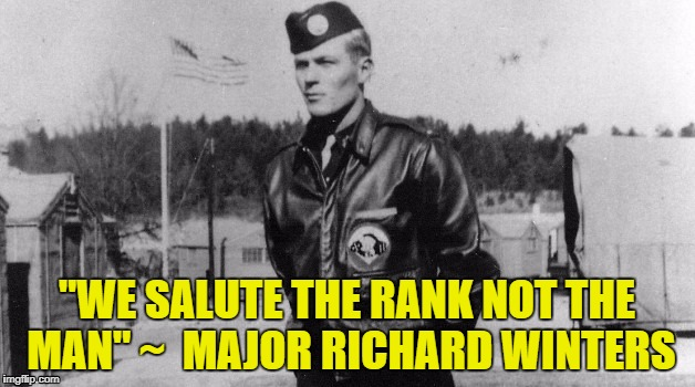 "For love of Country. From Easy Co. | ""WE SALUTE THE RANK NOT THE MAN"" ~  MAJOR RICHARD WINTERS 