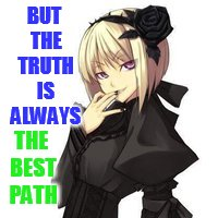 BUT THE TRUTH IS ALWAYS THE BEST PATH | made w/ Imgflip meme maker