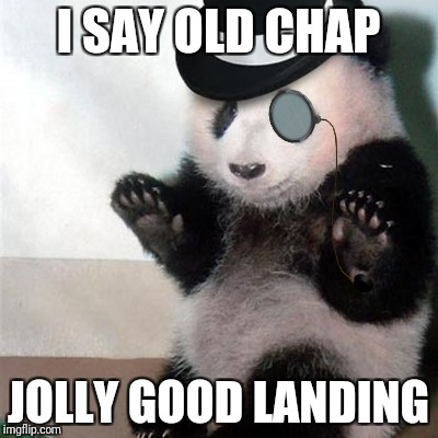 I SAY OLD CHAP JOLLY GOOD LANDING | made w/ Imgflip meme maker
