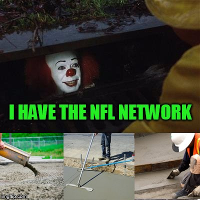 Bye bye | I HAVE THE NFL NETWORK | image tagged in pennywise sewer cover up | made w/ Imgflip meme maker